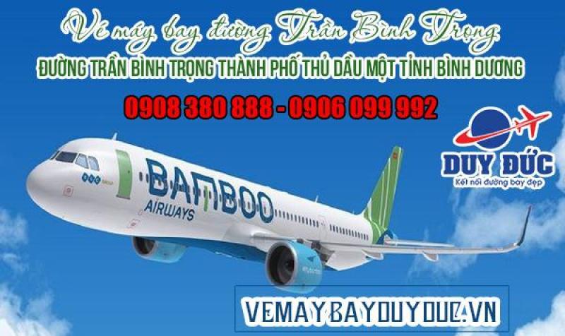 Vé máy bay đường Trần Bình Trọng Thành Phố Thủ Dầu Một tỉnh Bình Dương