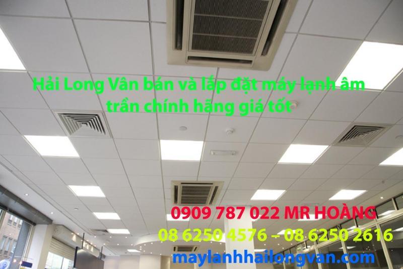 Nhà phân phối trực tiếp  Máy lạnh âm trần 1hp giá gốc